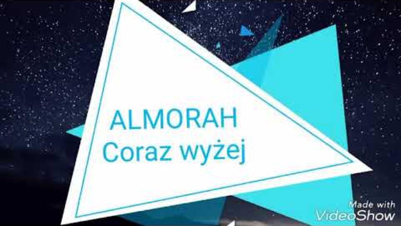 Coraz wyżej- ALMORAH