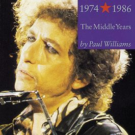 Bob Dylan: Performing Artist: The Middle Years, 1974-1986