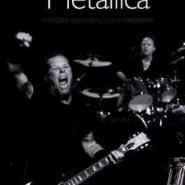 Metallica. Historie największych utworów