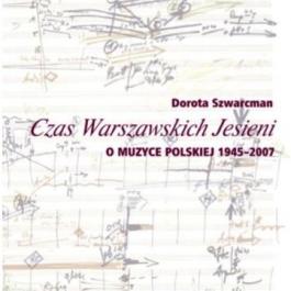 Czas Warszawskich Jesieni. O muzyce polskiej lat 1945-2007