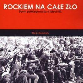 Rockiem na całe zło. Boom polskiego rocka w latach 80