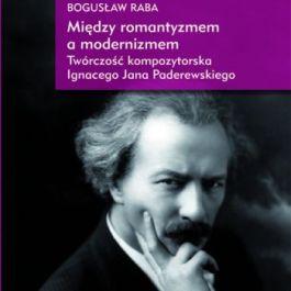 Między Romantyzmem a Modernizmem. Twórczość Kompozytorska Ignacego Jana Paderewskiego
