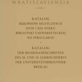 Katalog Rękopisów Muzycznych XVIII-XIX Wieku Biblioteki Uniwersyteckiej we Wrocławiu