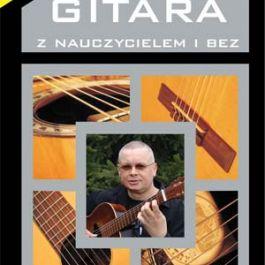 Gitara z nauczycielem i bez. Podręcznik do nauki gry na gitarze klasycznej