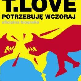 T.Love Potrzebuję Wczoraj