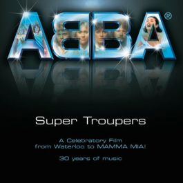 Super Troupers: From Waterloo to Mamma Mia!