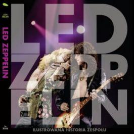 Led Zeppelin. Ilustrowana historia zespołu