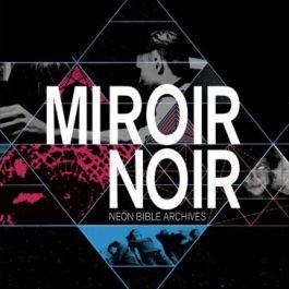 Miroir Noir - Neon Bible Archives